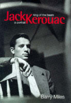 Jack Kerouac: King of the Beats - A Portrait by Barry Miles