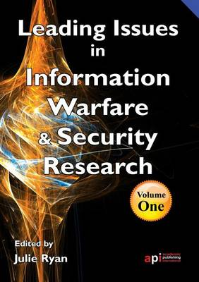 Leading Issues in Information Warfare and Security: [Volume 1] by Ryan Julie