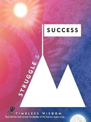 Struggle and Success: True Stories That Reveal the Depths of the Human Experience by Renee Hollis