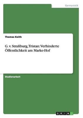 G. v. Strassburg, Tristan: Verhinderte OEffentlichkeit am Marke-Hof by Thomas Keith
