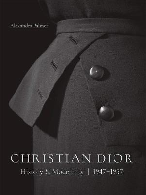 Christian Dior: History and Modernity, 1947 - 1957 book
