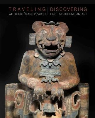 Traveling with Cortes and Pizarro - Discovering Fine Pre-Columbian Art book