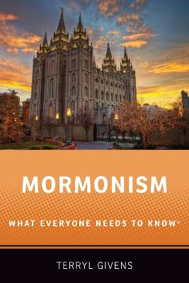 Mormonism: What Everyone Needs to Know (R) by Terryl Givens