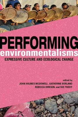 Performing Environmentalisms: Expressive Culture and Ecological Change by John Holmes McDowell