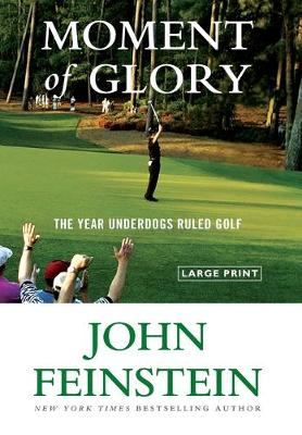 Moment of Glory: The Year Underdogs Ruled Golf by John Feinstein