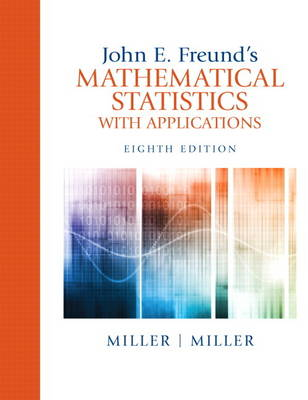 John E. Freund's Mathematical Statistics with Applications by Irwin Miller
