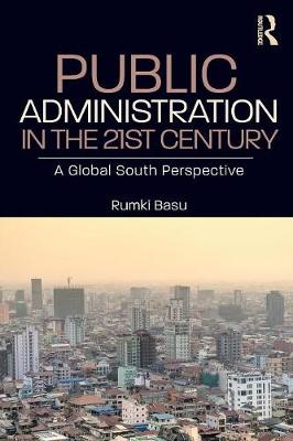 Public Administration in the 21st Century: A Global South Perspective by Rumki Basu