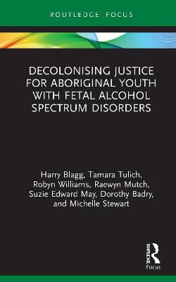 Decolonising Justice for Aboriginal youth with Fetal Alcohol Spectrum Disorders by Harry Blagg