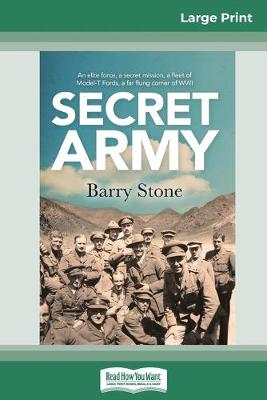 Secret Army: An elite force, a secret mission, a fleet of Model-T Fords, a far flung corner of WWI (16pt Large Print Edition) by Barry Stone
