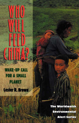 Who Will Feed China? by Lester R. Brown