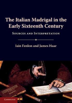The Italian Madrigal in the Early Sixteenth Century by Iain Fenlon