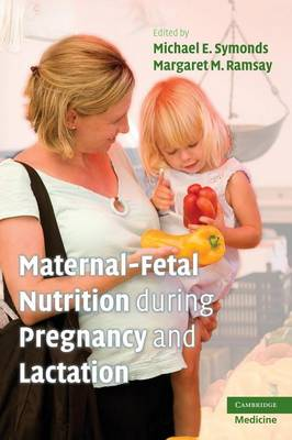 Maternal-Fetal Nutrition During Pregnancy and Lactation by Michael E. Symonds