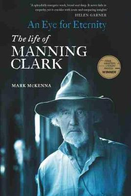 An Eye For Eternity: The Life of Manning Clark book