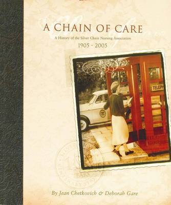 A Chain of Care: A History of the Silver Chain Nursing Association 1905-2005 by Deborah Gare