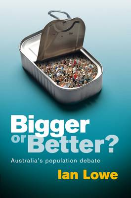Bigger or Better? Australia's Population Debate by Ian Lowe