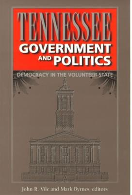 Tennessee Government and Politics by John R. Vile