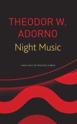 Night Music: Essays on Music 1928-1962 by Theodor W Adorno