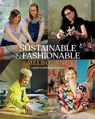 Sustainable & Fashionable: Melbourne: A guide to ethical local makers book