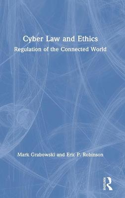 Cyber Law and Ethics: Regulation of the Connected World book