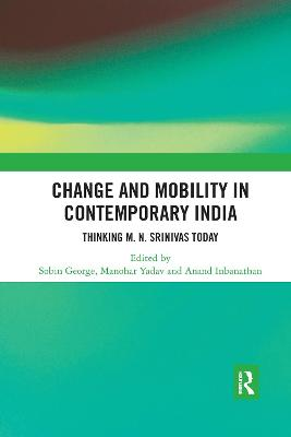 Change and Mobility in Contemporary India: Thinking M. N. Srinivas Today by Sobin George