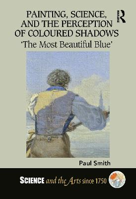 Painting, Science, and the Perception of Coloured Shadows: 'The Most Beautiful Blue' book