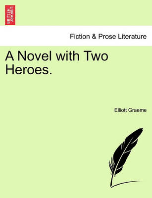 A Novel with Two Heroes. by Elliott Graeme