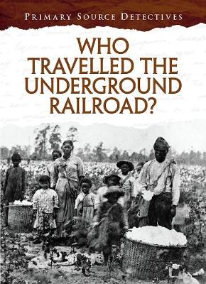 Who Travelled the Underground Railroad? by Cath Senker