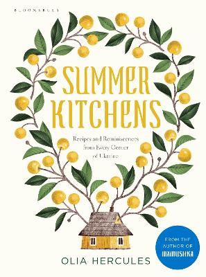 Summer Kitchens: Recipes and Reminiscences from Every Corner of Ukraine by Olia Hercules