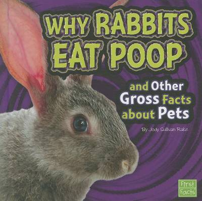 Why Rabbits Eat Poop and Other Gross Facts about Pets by Jody Sullivan Rake
