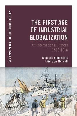 The First Age of Industrial Globalization: An International History 1815-1918 book