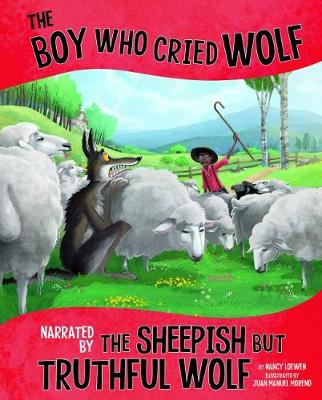 The Boy Who Cried Wolf, Narrated by the Sheepish But Truthful Wolf by Nancy Loewen