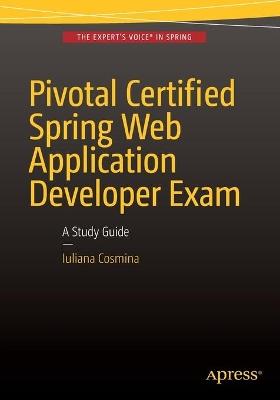Pivotal Certified Spring Web Application Developer Exam by Iuliana Cosmina