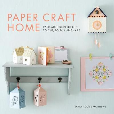 Paper Craft Home by Sarah Louise Matthews