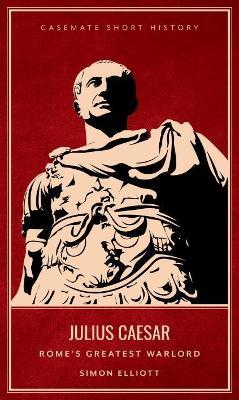 Julius Caesar: Rome'S Greatest Warlord book