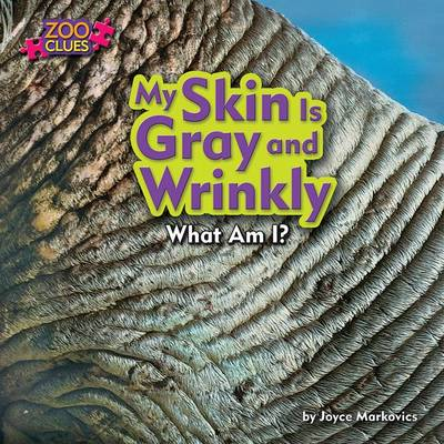 My Skin Is Gray and Wrinkly by Joyce Markovics