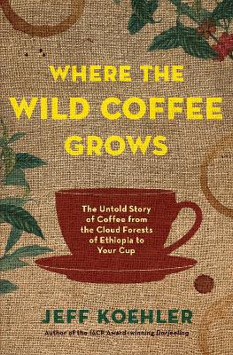 Where the Wild Coffee Grows by Jeff Koehler