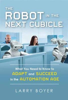 The Robot In The Next Cubicle by Larry Boye