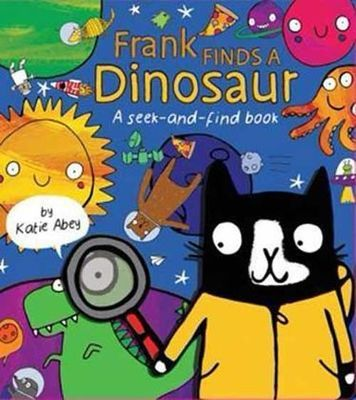 Frank Finds a Dinosaur: A Seek and Find Book by Katie Abey