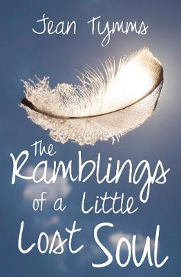 The Ramblings of a Little Lost Soul by Jean Tymms