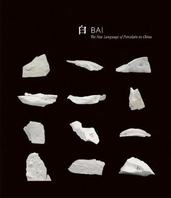 Bai: The New Language of Porcelain in China book