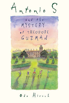 Antonio S and the Mystery of Theodore Guzman by Odo Hirsch