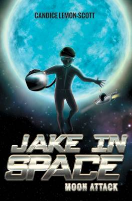 Jake in Space: Moon Attack by Candice Lemon-Scott