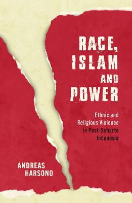 Race, Islam and Power: Ethnic and Religious Violence in Post-Suharto Indonesia book