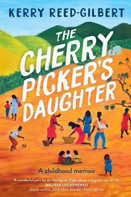 The Cherry Picker's Daughter: A childhood memoir by Kerry Reed-Gilbert