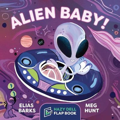 Alien Baby!: A Hazy Dell Flap Book by Elias Barks