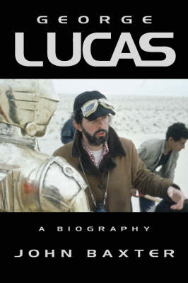 George Lucas: A Biography by John Baxter