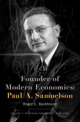 Founder of Modern Economics: Paul A. Samuelson by Professor Roger E. Backhouse
