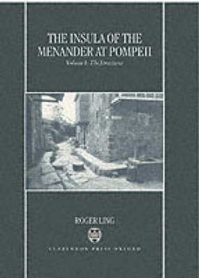 The Insula of the Menander at Pompeii: Volume 1: The Structures by Roger Ling