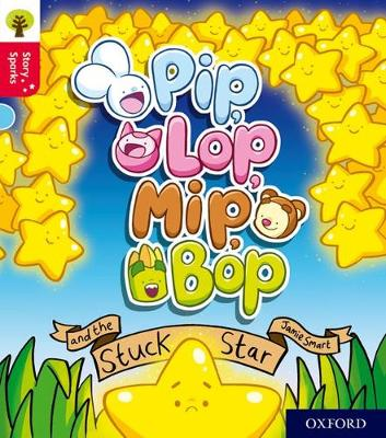 Oxford Reading Tree Story Sparks: Oxford Level 4: Pip, Lop, Mip, Bop and the Stuck Star by Jamie Smart