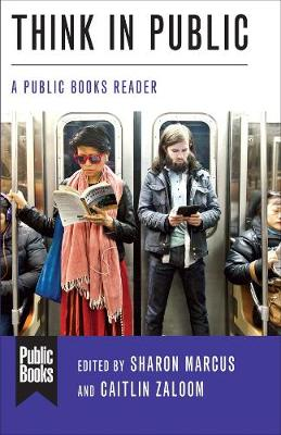 Think in Public: A Public Books Reader by Sharon Marcus